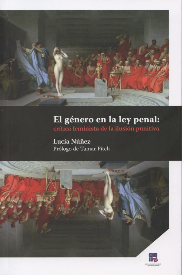 El género en la ley penal: crítica feminista de la ilusión punitiva