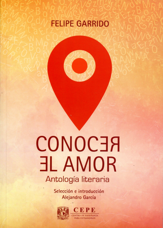 Conocer el amor Antología literaria de Felipe Garrido