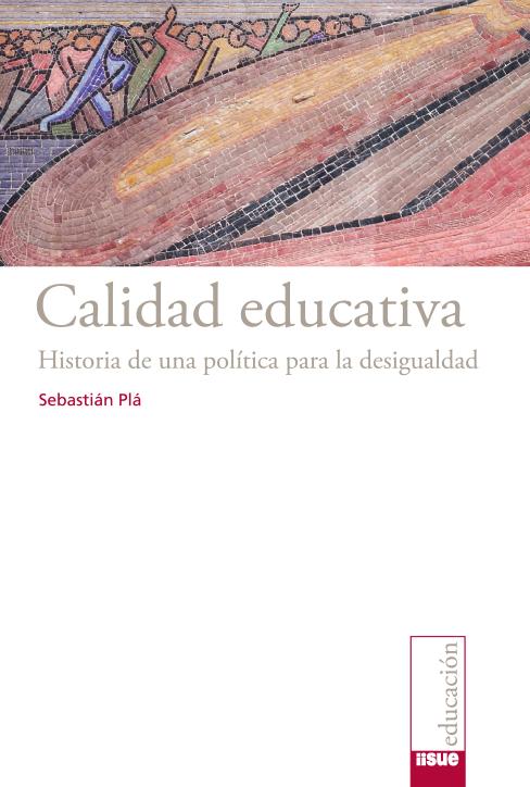 Calidad educativa: historia de una política para la desigualdad