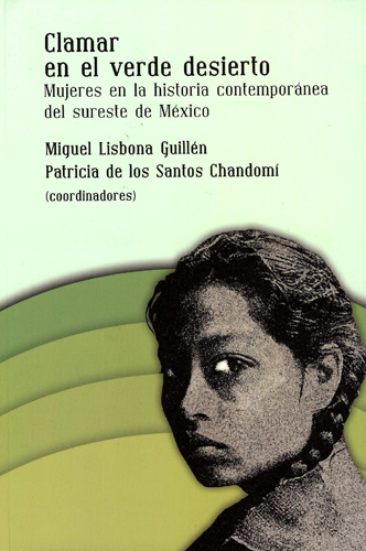 Clamar en el verde desierto. Mujeres en la historia contemporánea del sureste de México