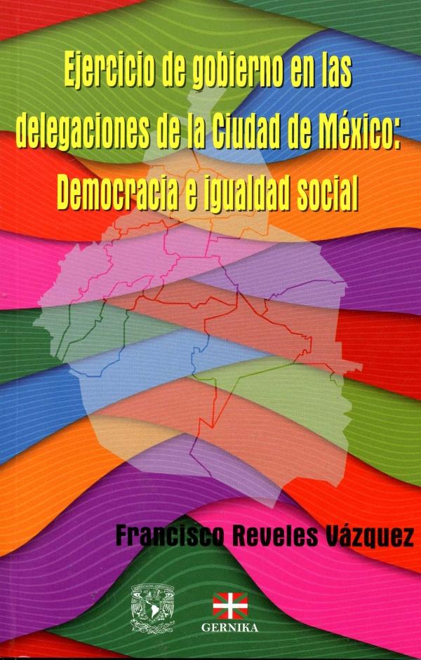 Ejercicio de gobierno en las delegaciones de la Ciudad de México: Democracia e igualdad social