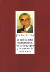 José Luis Ceceña Gámez. El capitalismo monopolista, los supergrupos y la economía