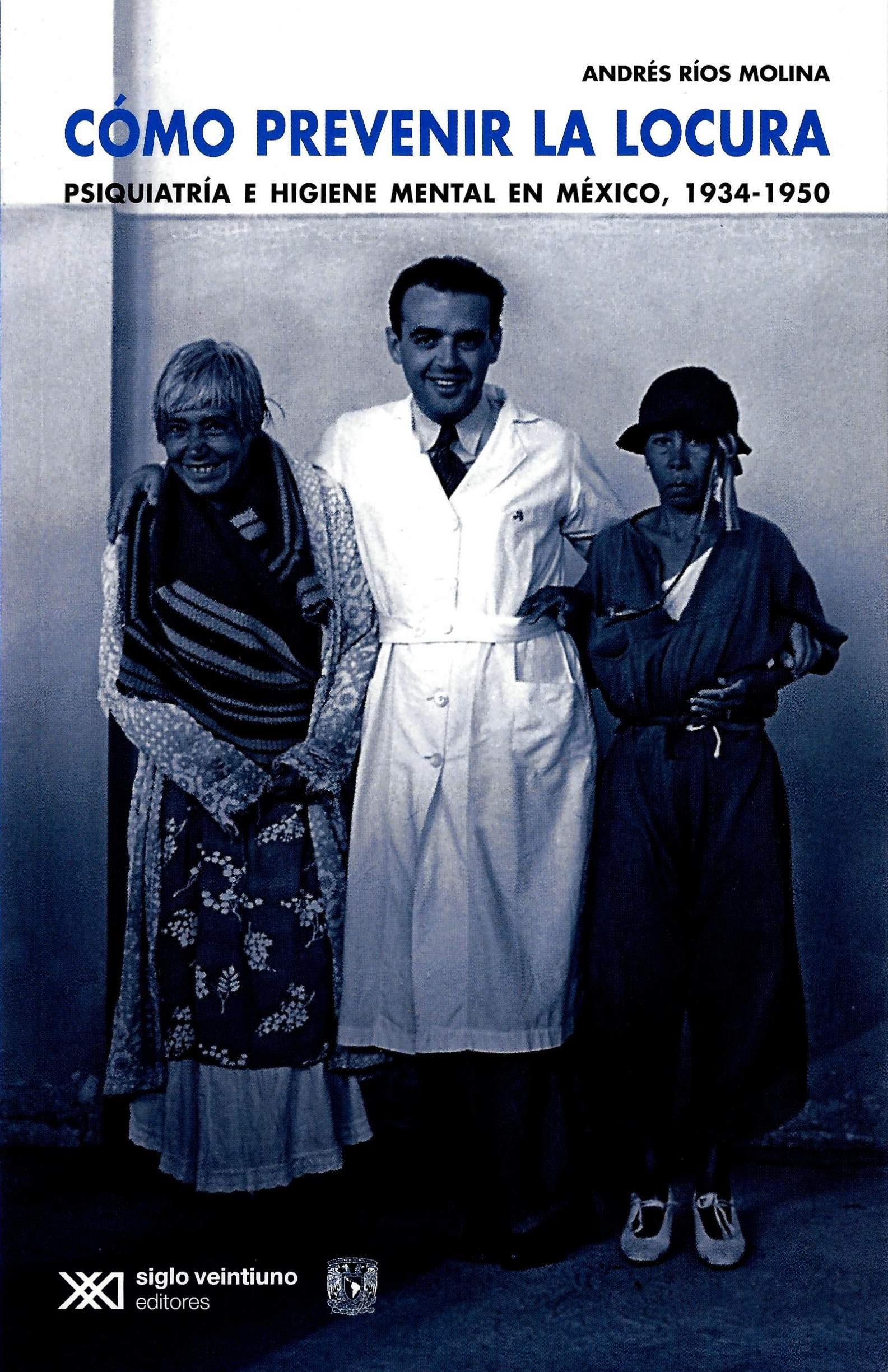Como prevenir la locura. Psiquiatria e higiene mental en México, 1934-1950