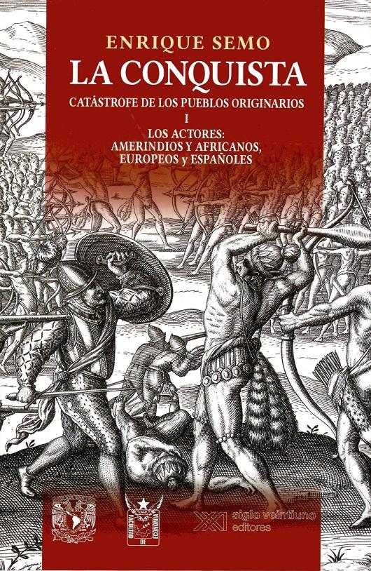 La conquista, catástrofe de los pueblos originarios I Los actores: amerindios y africanos, europeos y españoles