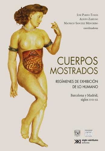 Cuerpos mostrados: regímenes de exhibición de lo humano: Barcelona y Madrid, siglos XVII-XX