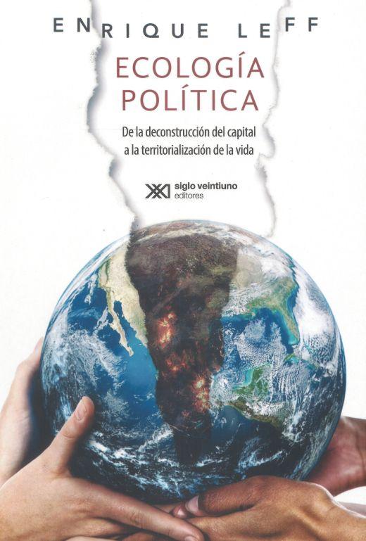 Ecología política. De la deconstrucción del capital a la territorialización de la vida