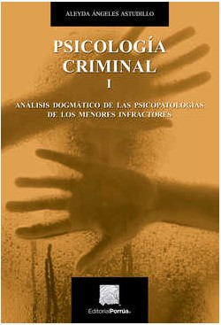 Psicología criminal I. Análisis dogmático de las psicopatologías de los menores infractores