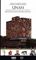 Great Tourist Guide UNAM. University City and the Old Facilities Downtown