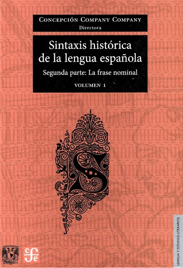 Sintaxis Histórica de la lengua española. Segunda parte: La frase nominal. Volúmenes I y II