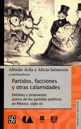 Partidos, facciones y otras calamidades. Debates y propuestas acerca de los partidos políticos en México,  siglo XIX