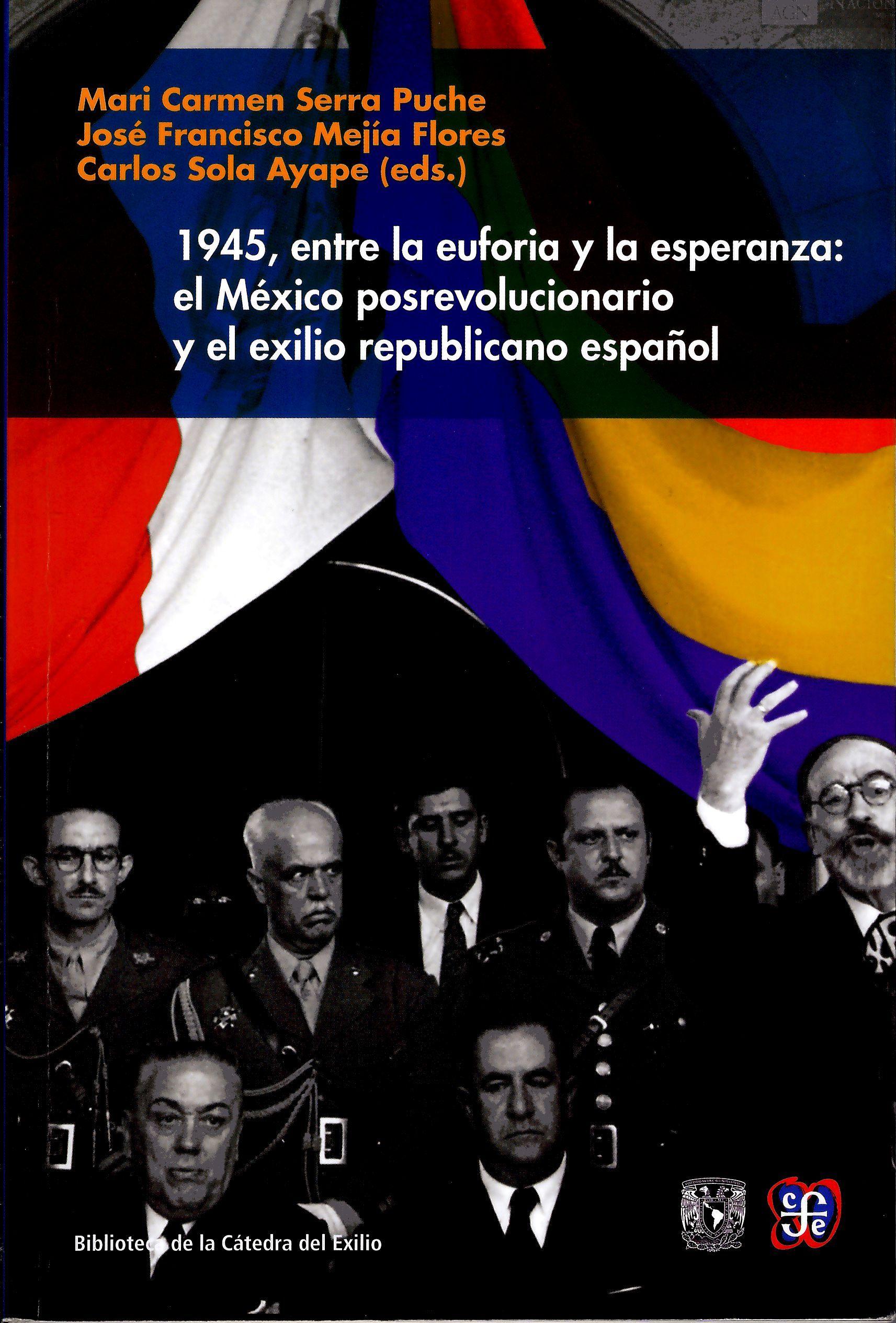 1945, entre la euforia y la esperanza. El México posrevolucionario y el exilio republicano español