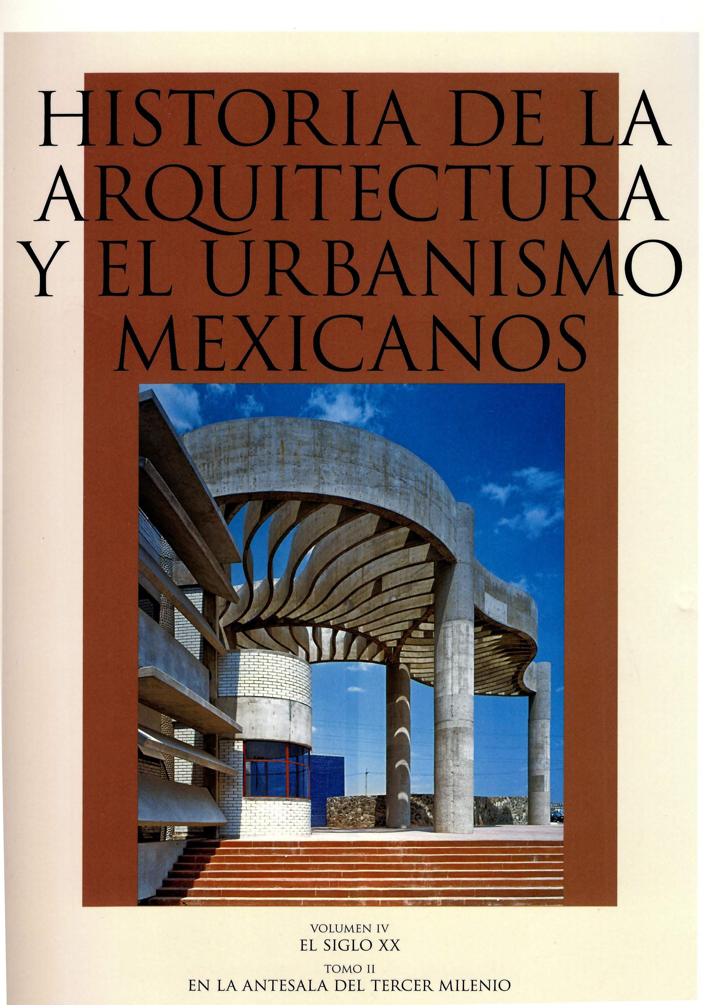 Historia de la arquitectura y el urbanismo mexicanos. Volumen IV: el siglo XX. Tomo II En la antesala del tercer milenio