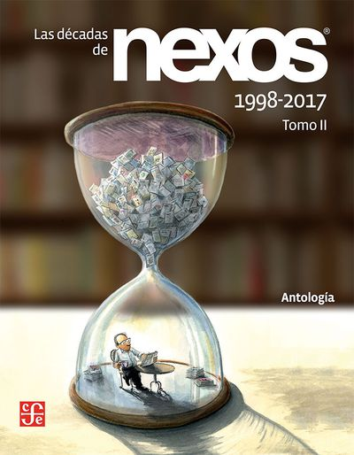 Las décadas de Nexos. Tomo II. 1998-2017