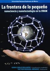 La frontera de lo pequeño. Nanociencia y nanotecnología en la UNAM