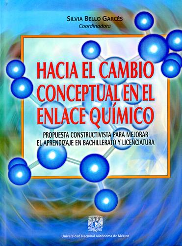 Hacia el cambio conceptual en el enlace químico Propuesta constructivista para mejorar el aprendizaje en bachillerato y licenciatura
