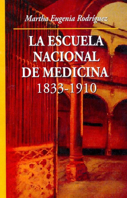 La Escuela Nacional de Medicina, 1833-1910