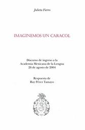 Imaginemos un caracol Discurso de ingreso a la Academia Mexicana de la Lengua 26 de agosto de 2004