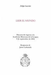 Leer el mundo Discurso de ingreso a la Academia Mexicana de la Lengua 9 de septiembre de 2004