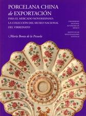 Porcelana China de exportación para el mercado novohispano. La colección del Museo Nacional del Virreinato