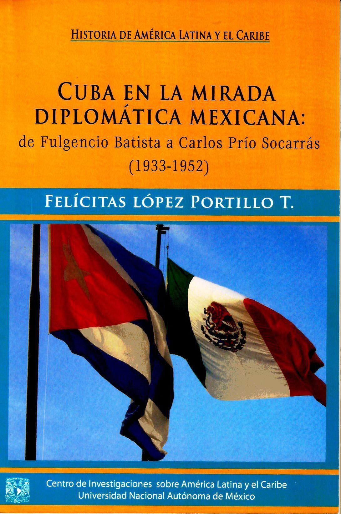 Cuba en la mirada diplomática mexicana: de Fulgencio Batista a Carlos Prío Socarrás (1933-1952)