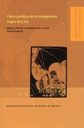 Cultura política de los trabajadores (siglos XIX y XX). Prácticas y representaciones, trabajo y