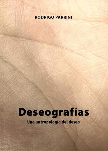 Deseografías Una antropología del deseo