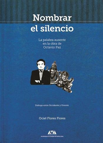Nombrar el silencio. La palabra ausente en la obra de Octavio Paz