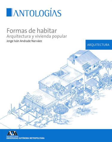 Formas de habitar. Arquitectura y vivienda popular