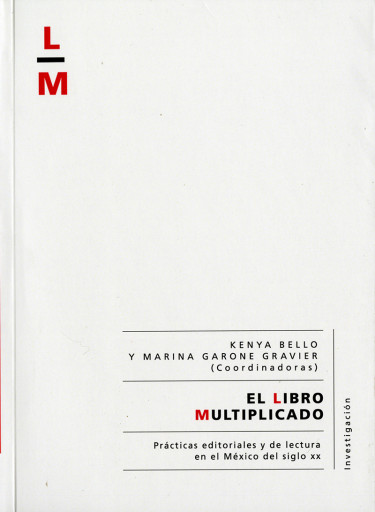 Libro multiplicado, El. Prácticas editoriales y de lectura en el México del Siglo XX