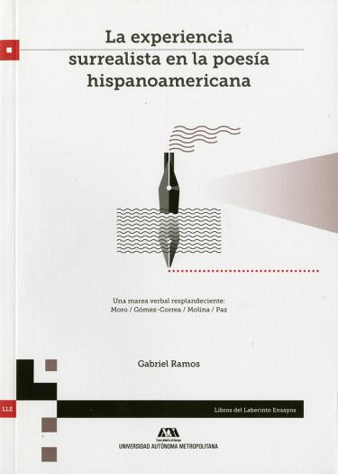 Experiencia surrealista en la poesía hispanoamericana, La. Una marea verbal resplandeciente: Moro / Gómez-Correa / Molina / Paz