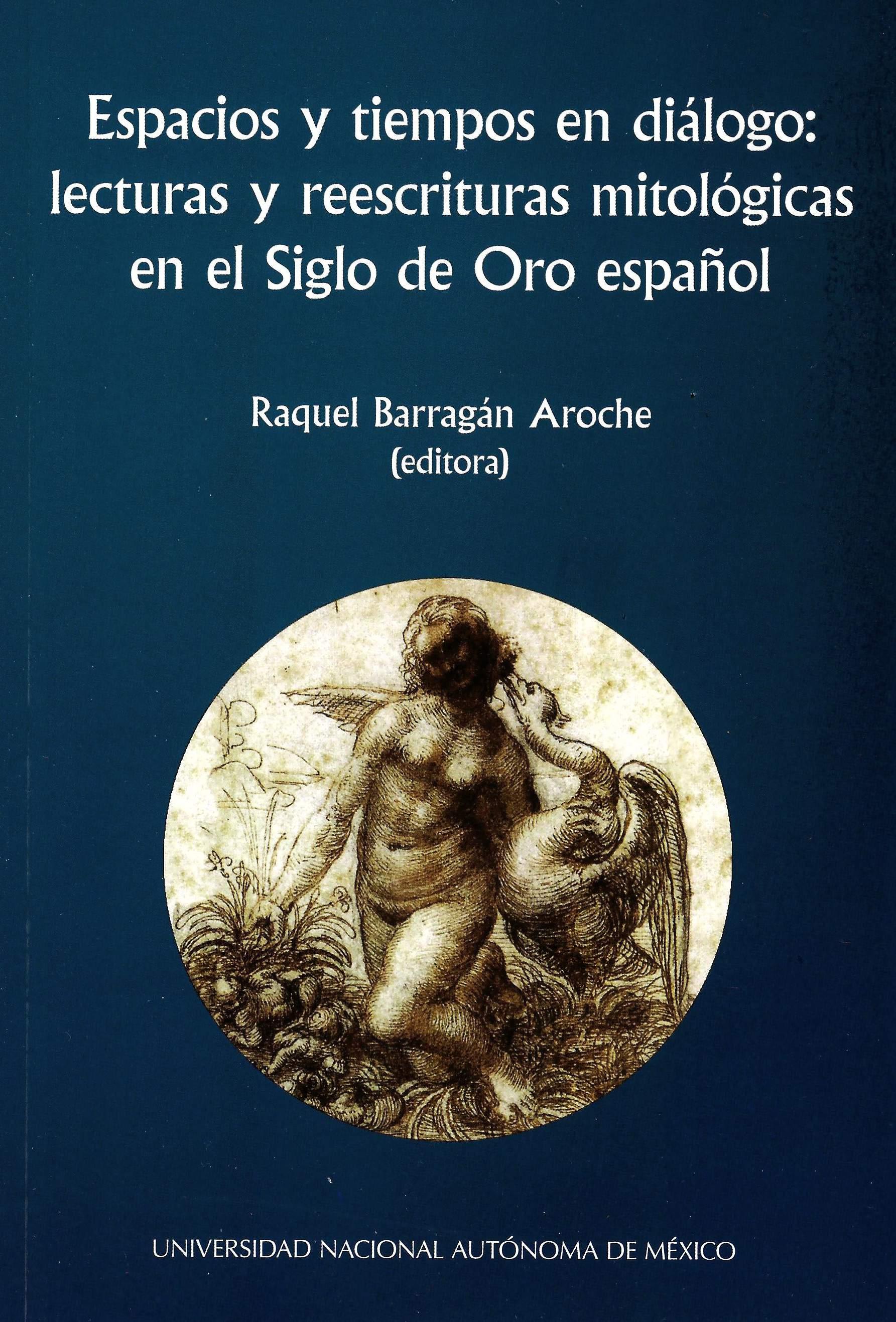 Espacios y tiempos en diálogo: lecturas y reescrituras mitológicas en el Siglo de Oro español