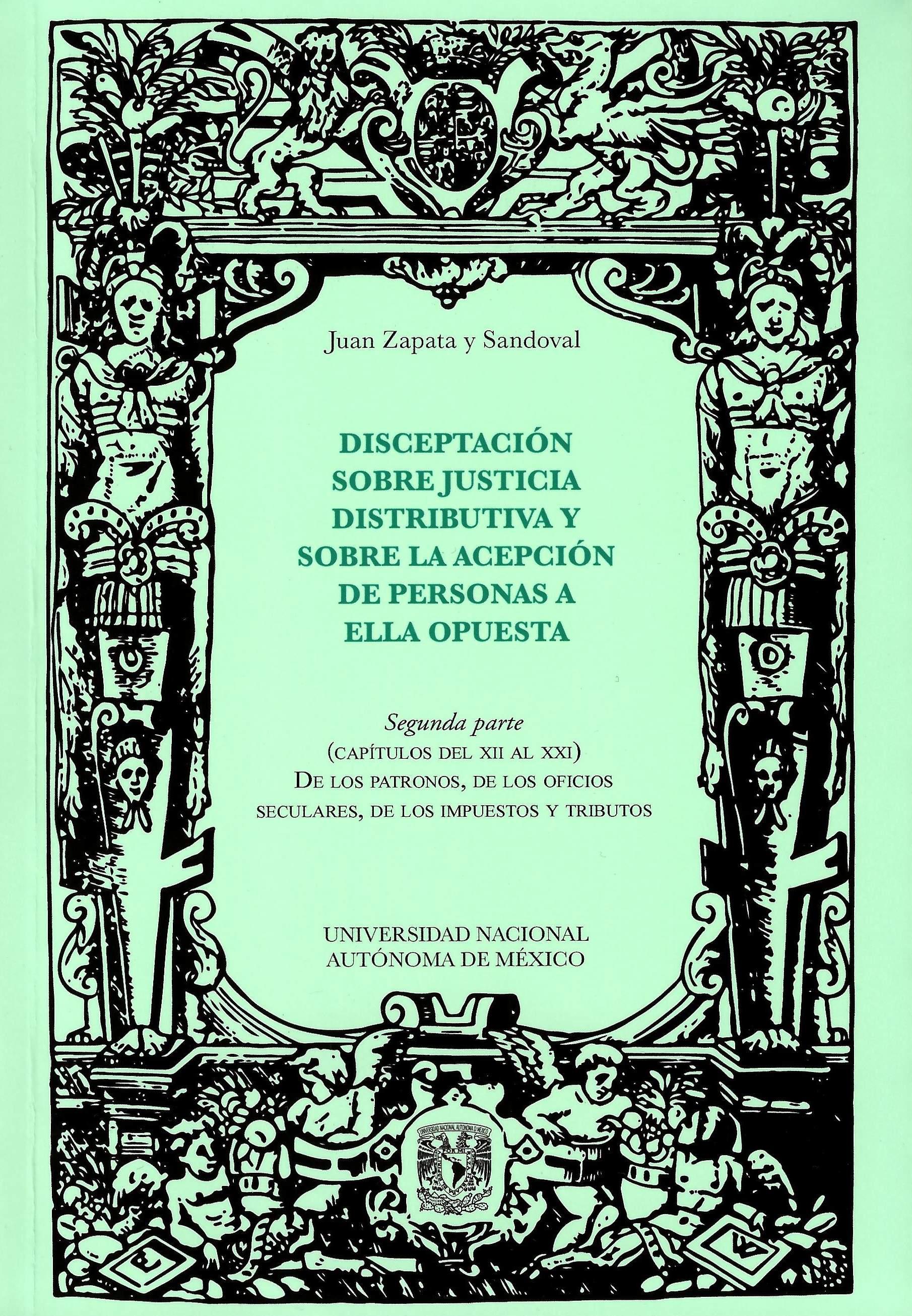 Disceptación sobre justicia distributiva y sobre la acepción de personas a ella opuesta Segunda parte (capítulos del XII al XXI) de los patronos, de los oficios seculares, de los impuestos y tributos