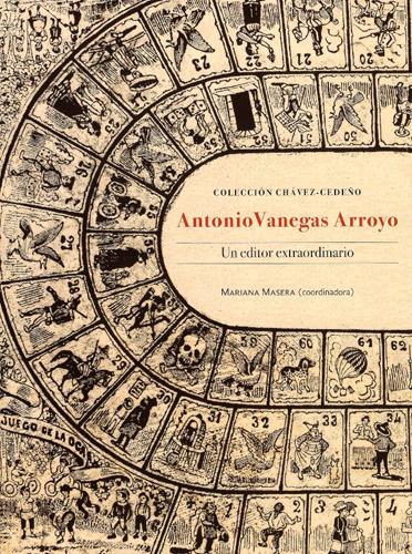 Colección Chávez-Cedeño: Antonio Vanegas Arroyo. Un editor extraordinario