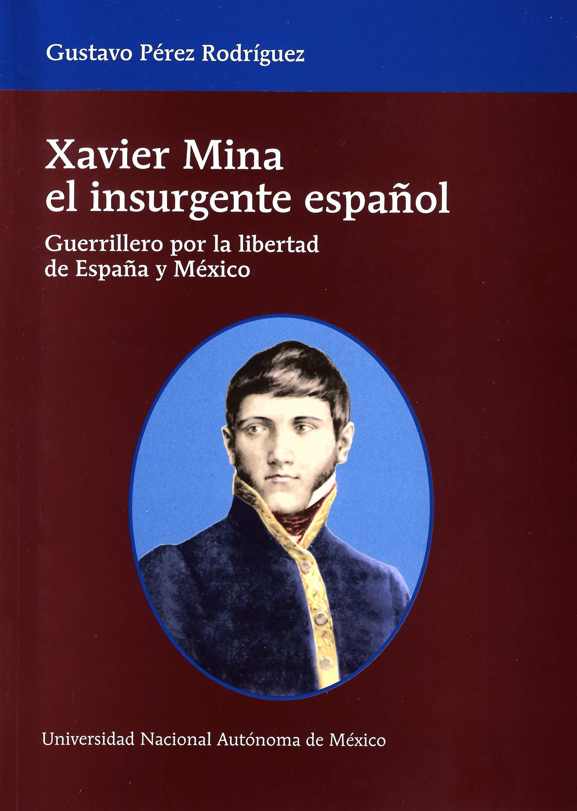 Xavier Mina, el insurgente español: guerrillero por la libertad de España y México