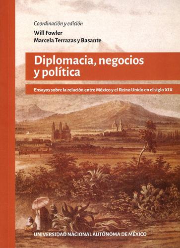 Diplomacia, negocios y política: ensayos sobre la relación entre México y el Reino Unido