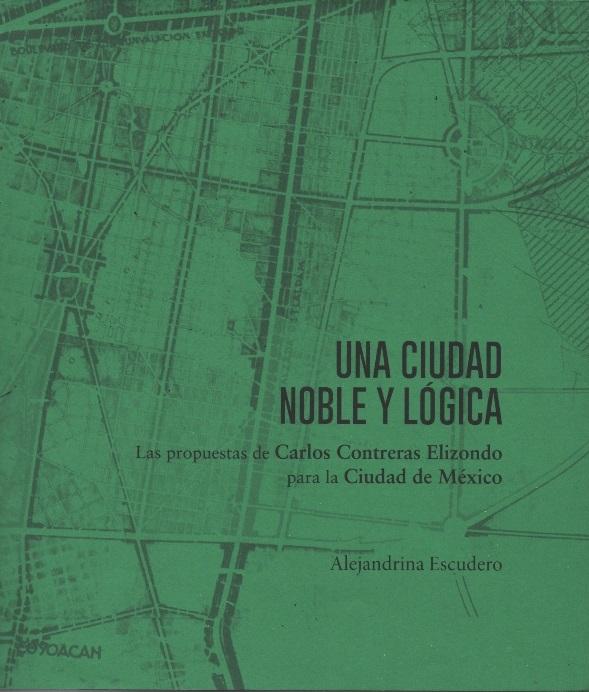 Una ciudad noble y lógica. Las propuestas de Carlos Contreras Elizondo para la Ciudad de México