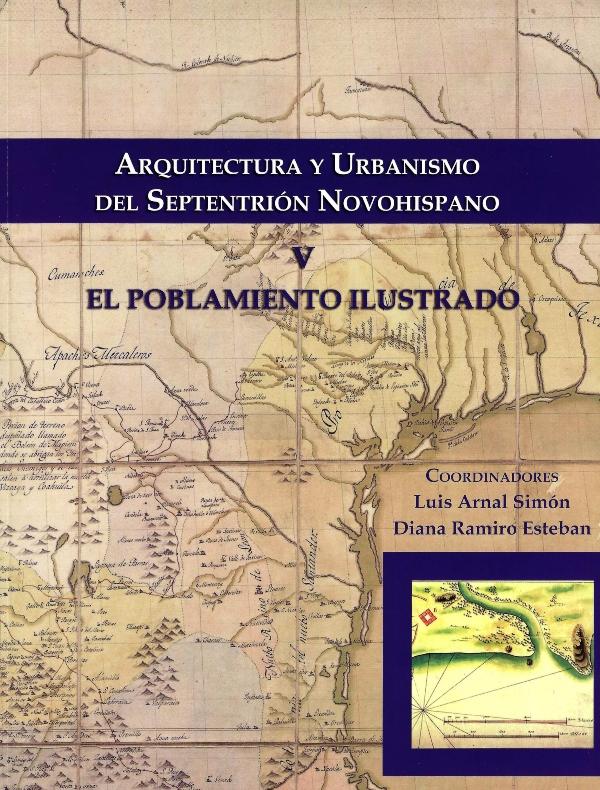 Arquitectura y urbanismo del Septentrión Novohispano V. El poblamiento ilustrado