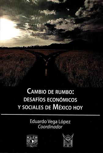 Cambio de rumbo: desafíos económicos y sociales de México hoy