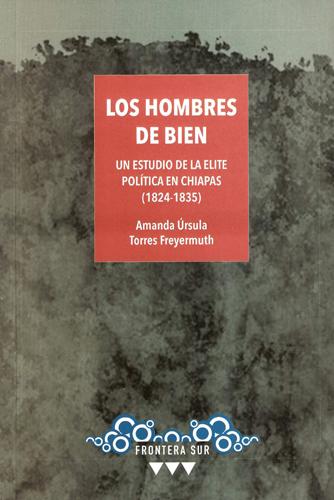 Los hombres de bien. Un estudio de la elite política en Chiapas (1824-1835)