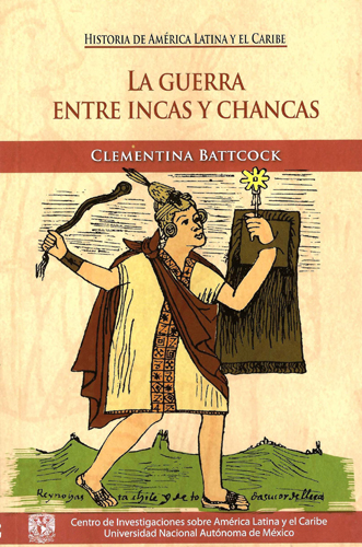 La guerra entre incas y chancas Relatos, sentidos e interpretaciones