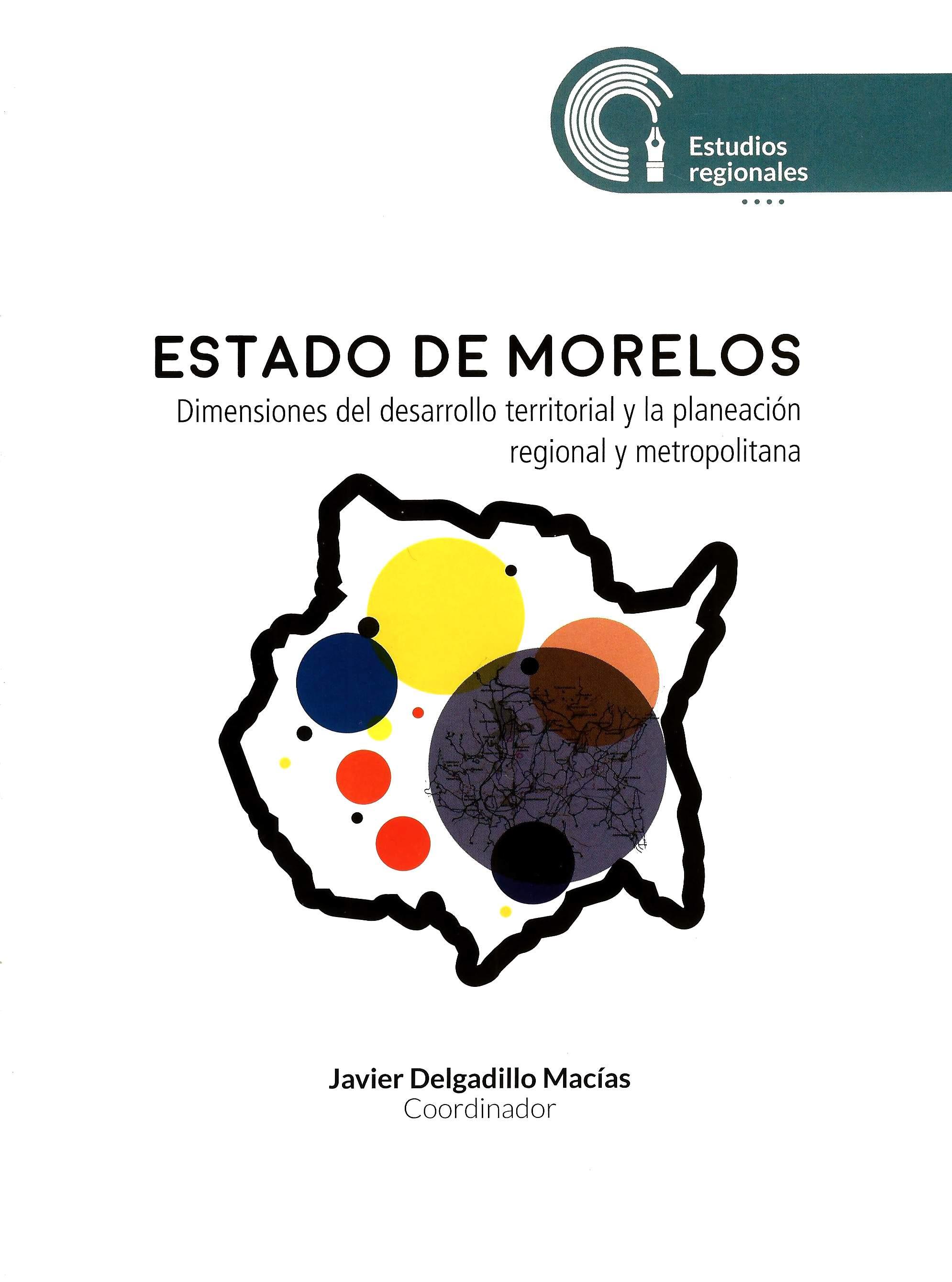 Estado de Morelos. Dimensiones del desarrollo territorial y la planeación regional y metropolitana