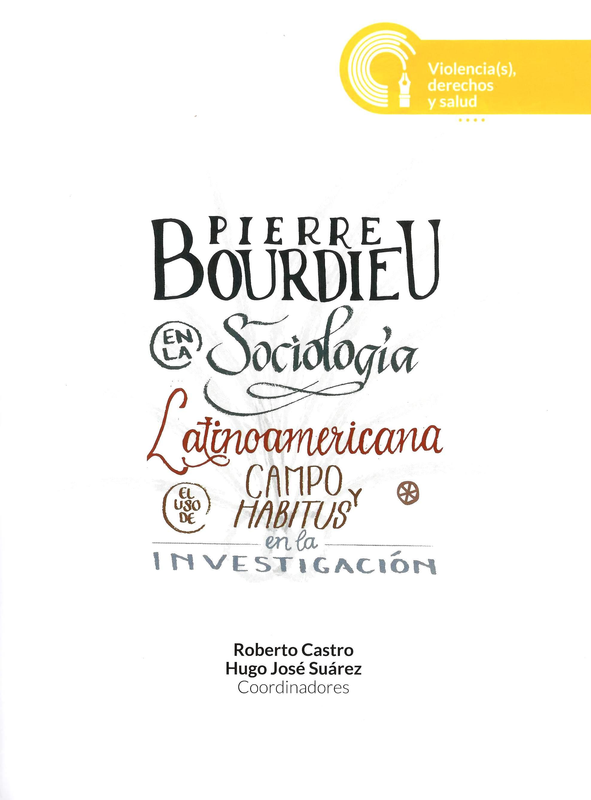 Pierre Bourdieu en la sociología latinoamericana: el uso de campo y habitus en la investigación