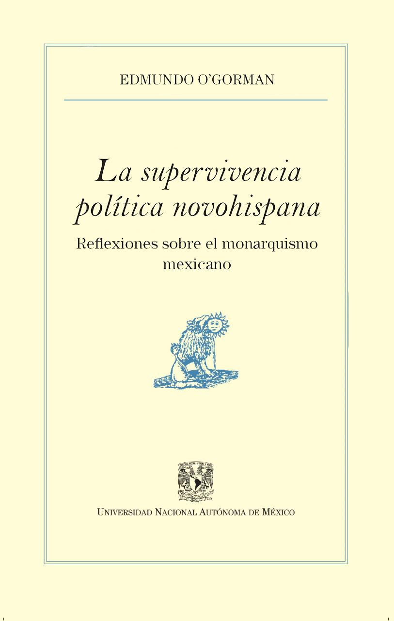 La supervivencia política novohispana Reflexiones sobre el monarquismo mexicano