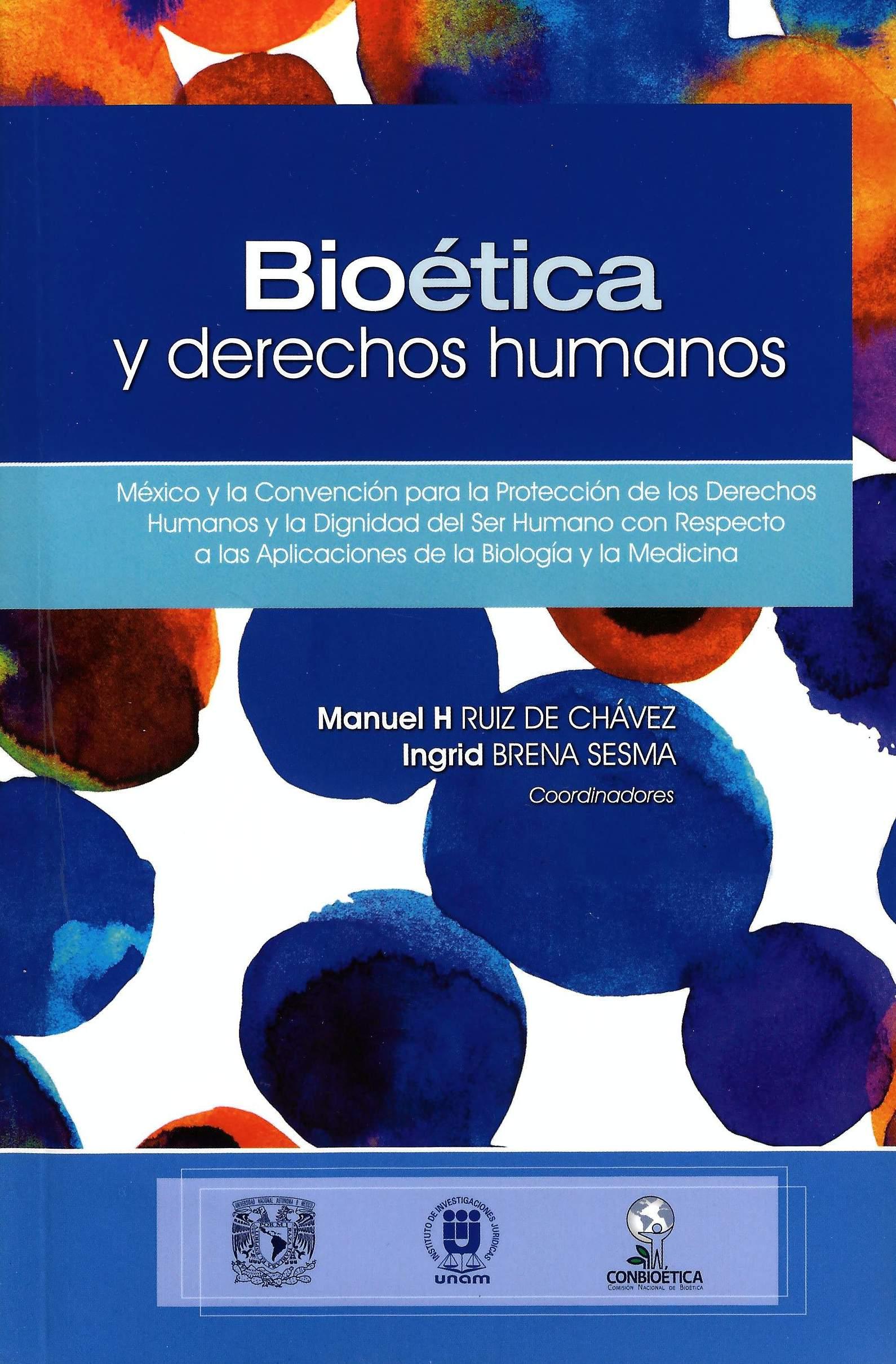 Bioética y derechos humanos México y la Convención para la Protección de los Derechos Humanos y La Dignidad del Ser Humano con Respecto a las Aplicaciones de la Biología y la Medicina