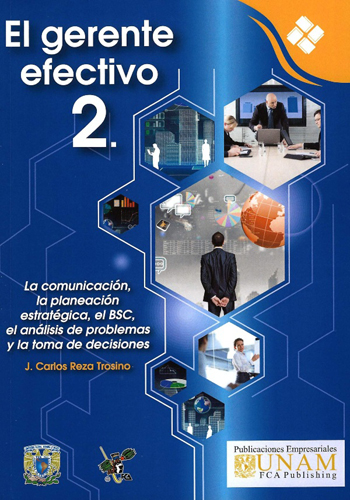 El gerente efectivo 2. La comunicación, la planeación estratégica, el BSC, el análisis de problemas y la toma de decisiones