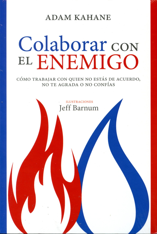 Colaborar con el enemigo. Cómo trabajar con quien no estás de acuerdo, no te agrada o no confías