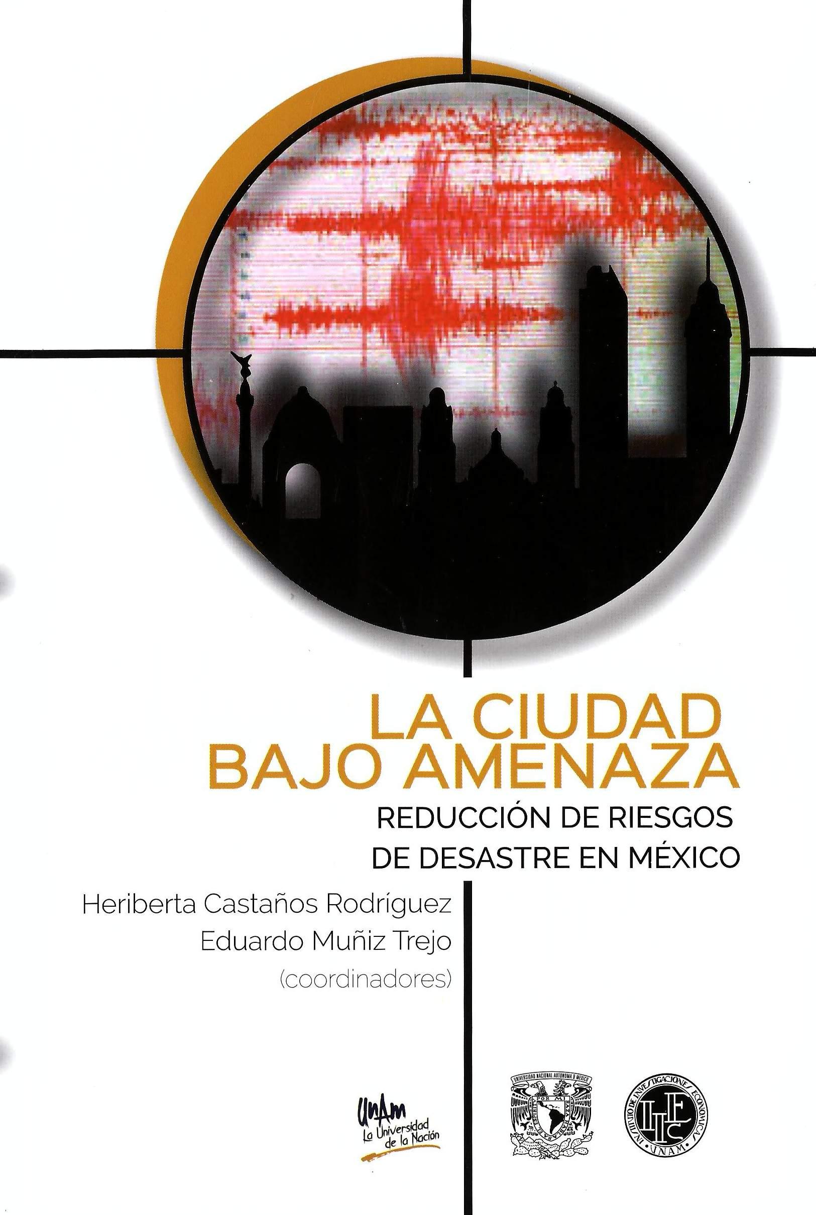 La ciudad bajo amenaza: reducción de riesgos de desastre en México