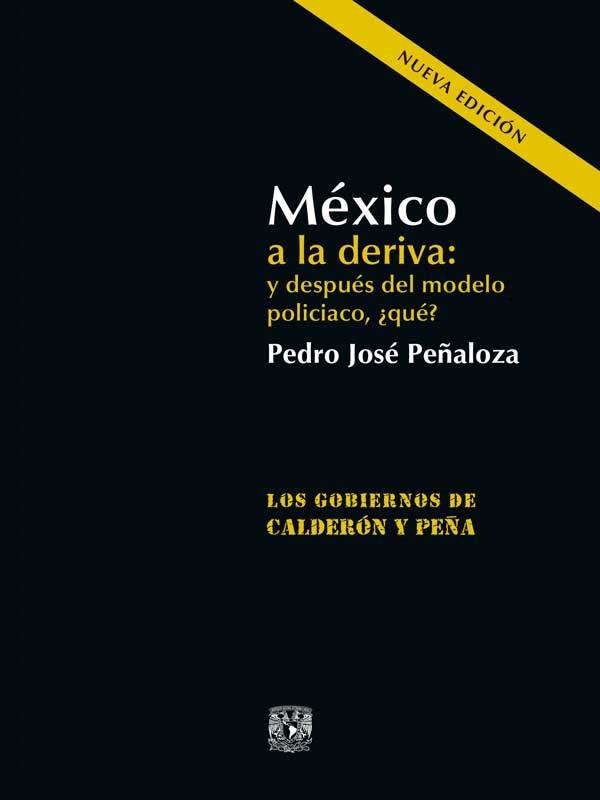 México a la deriva: y después del modelo policiaco, ¿qué? Los gobiernos de Calderón y Peña