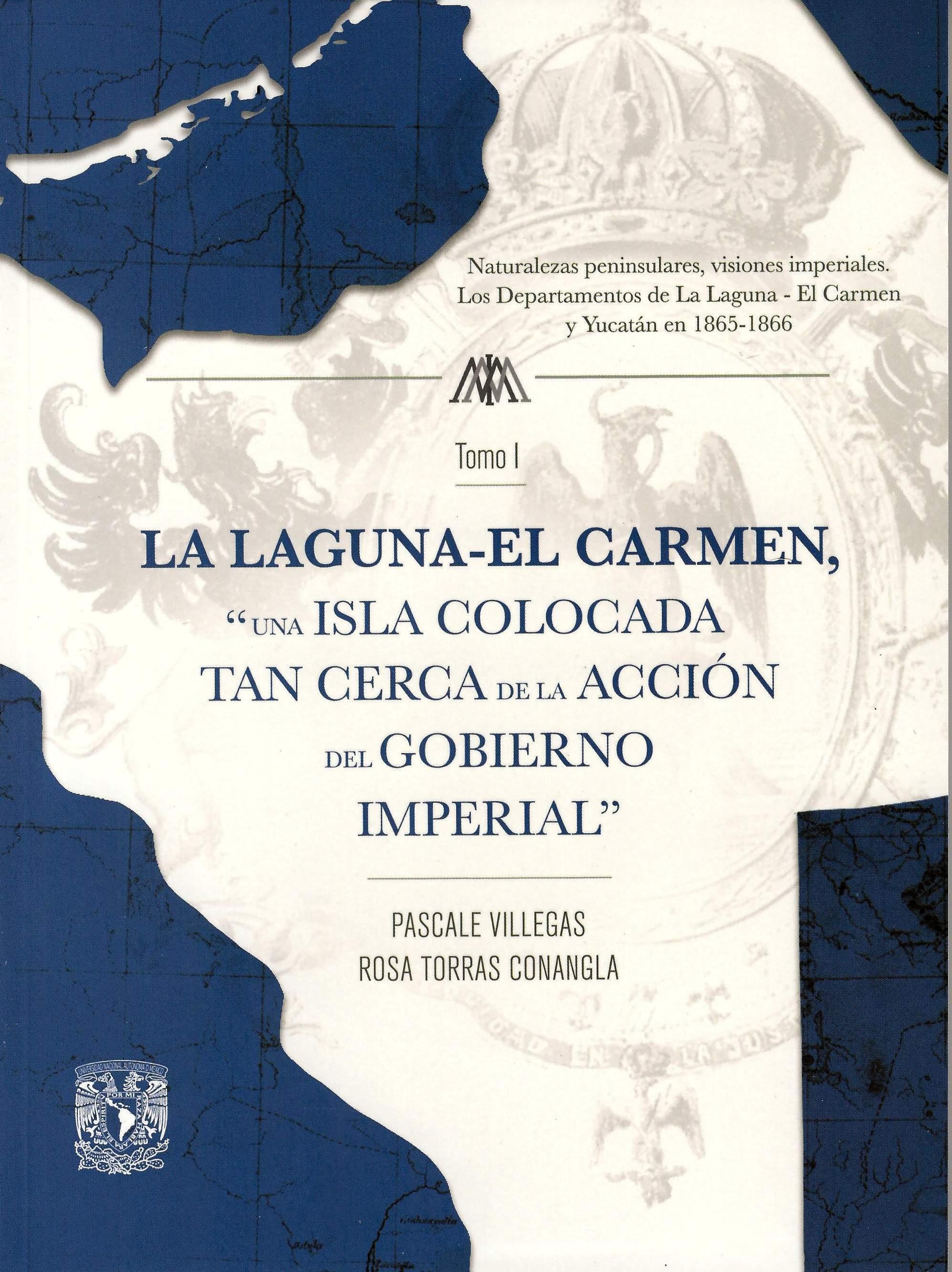 """La Laguna-El Carmen, """"una isla colocada tan cerca de la acción del gobierno imperial"""". Tomo I"""