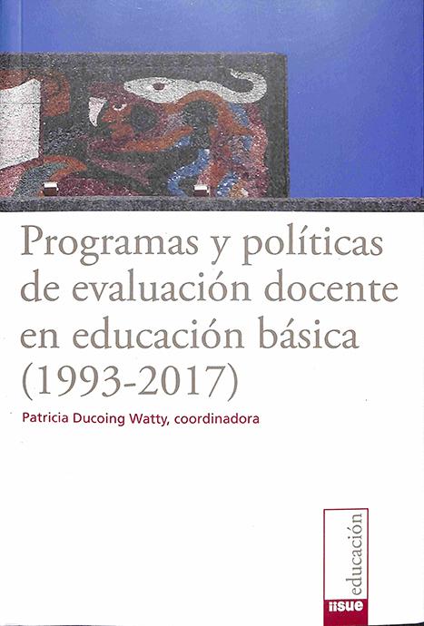 Programas y políticas de evaluación docente en educación básica (1993-2017)